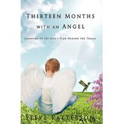 Thirteen Months with an Angel : Learning to See God's Plan During the Trials