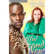 Big, Beautiful & Brand New - A Sexy BBW Interracial Erotic Romance Short Story from Steam Books - eBook
