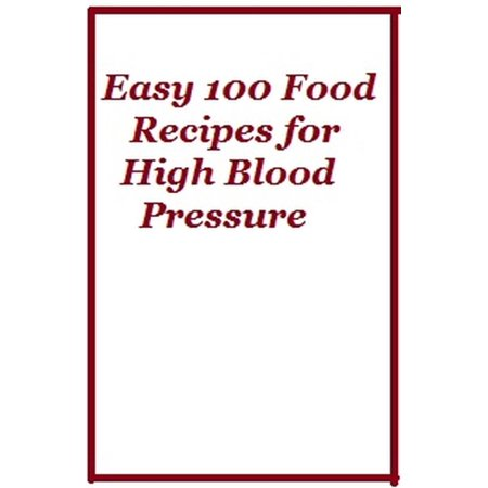 Easy 100 Food Recipes for High Blood Pressure - Learn To Make Low Sodium Recipes for High Blood Pressure - (Best Food For Low Blood Sugar Attack)