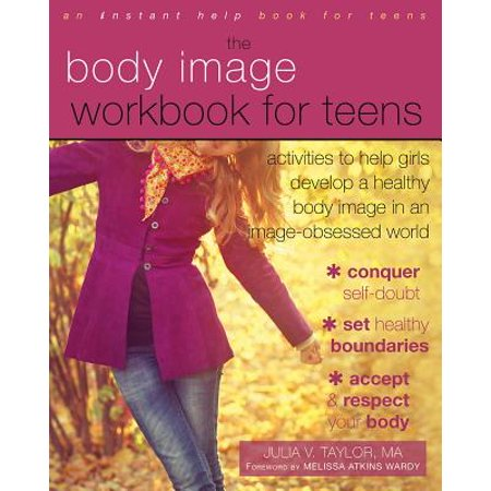 The Body Image Workbook for Teens : Activities to Help Girls Develop a Healthy Body Image in an Image-Obsessed World (Hottest Black Girls In The World)