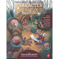 Character Mentor: Learn by Example to Use Expressions, Poses, and Staging to Bring Your Characters to Life (Paperback)