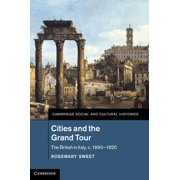 Cities and the Grand Tour : The British in Italy, C.1690 1820