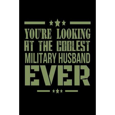 You're Looking at the Coolest Military Husband Ever: Military Spouse Gift for Husband Notebook
