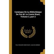 Catalogue de la Biblioth�que de Feu M. Le Comte Riant, Volume 2, Part 2 Paperback