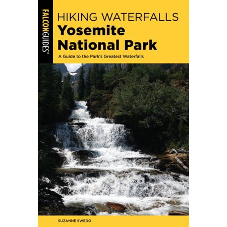 Hiking Waterfalls Yosemite National Park : A Guide to the Park's Greatest