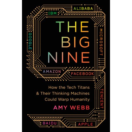 The Big Nine : How the Tech Titans and Their Thinking Machines Could Warp Humanity (Paperback)