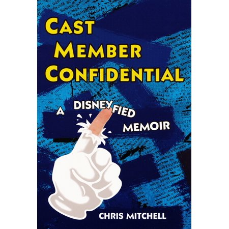Cast Member Confidential : A Disneyfied Memoir