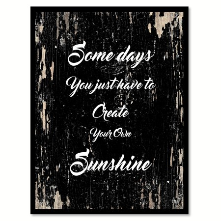 Some days you just have to create your own sunshine Inspirational Quote Saying Black Canvas Print with Picture Frame Home Decor Wall Art Gift Ideas 13