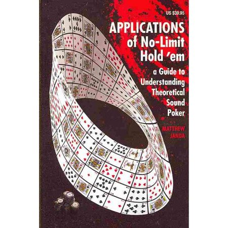 Applications of No-Limit Hold 'em : A Guide to Understanding Theoretically Sound (Understanding Caliber Sizes)