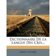 Dictionnaire de La Langue Des Cris...