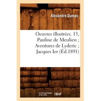 Oeuvres Illustrées. 13, Pauline de Meulien Aventures de Lyderic Jacques Ier (Éd.1891)