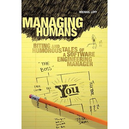 Managing Humans : Biting and Humorous Tales of a Software Engineering (In The Lopp)