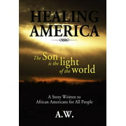 Healing America : A Story Written to African Americans for All People