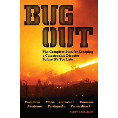 Bug Out: The Complete Plan for Escaping a Catastrophic Disaster Before It's Too