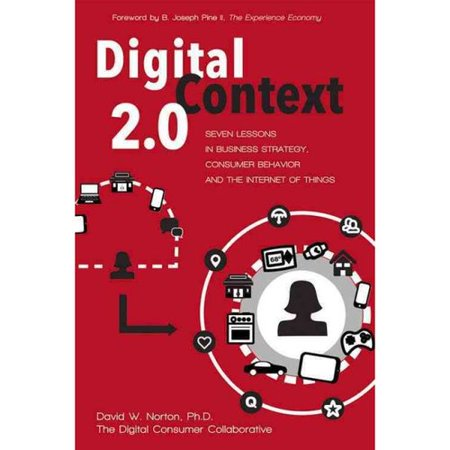 Digital Context 2 0  7 Lessons In Business Strategy  Consumer Behavior  And The Internet Of Things