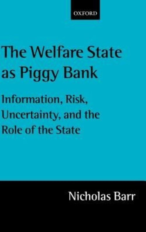 The Welfare State As Piggy Bank: Information, Risk, Uncertainty, and the Role of the State by