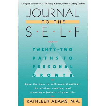 Journal to the Self : Twenty-Two Paths to Personal Growth - Open the Door to Self-Understanding by Writing, Reading, and Creating a Journal of Your Life