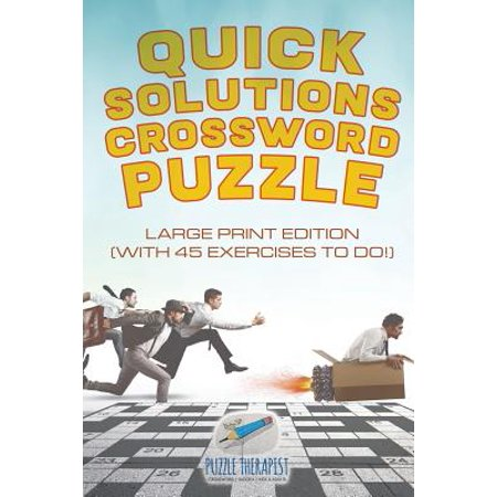 Quick Solutions Crossword Puzzle Large Print Edition (with 45 Exercises to Do!)