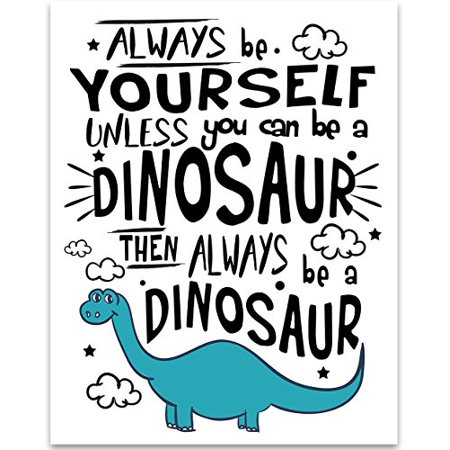 Always Be Yourself Unless You Can Be A Dinosaur - 11x14 Unframed Typography Art Print - Great Inspirational Gift (Personalized Shelf)