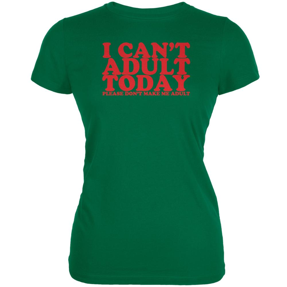 I Can't Adult Today Funny Kelly Green Juniors Soft T-Shirt