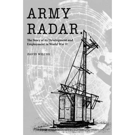 Army Radar (Army Radar: The Story of its Development and Employment in World War II)