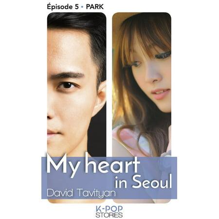 My Heart in Seoul - épisode 5 Park - eBook
