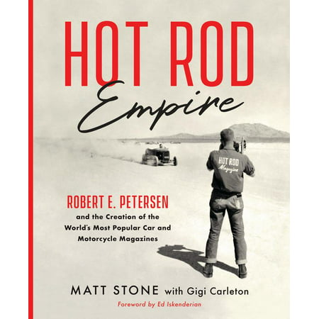 Hot Rod Empire : Robert E. Petersen and the Creation of the World's Most Popular Car and Motorcycle Magazines