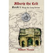 Alberix the Celt Book 1 : Weep the Long Sorrow