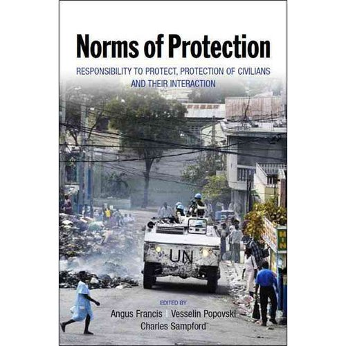 Norms of Protection: Responsibility to Protect, Protection of Civilians and Their Interaction