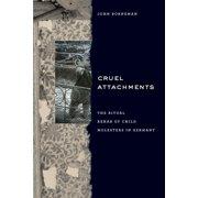 Cruel Attachments : The Ritual Rehab of Child Molesters in Germany