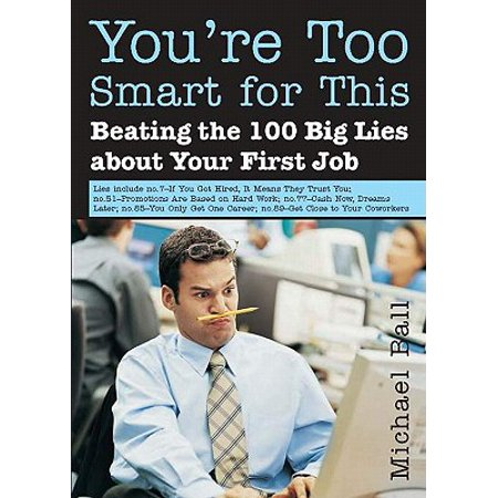 You're Too Smart for This: Beating the 100 Big Lies about Your First Job -