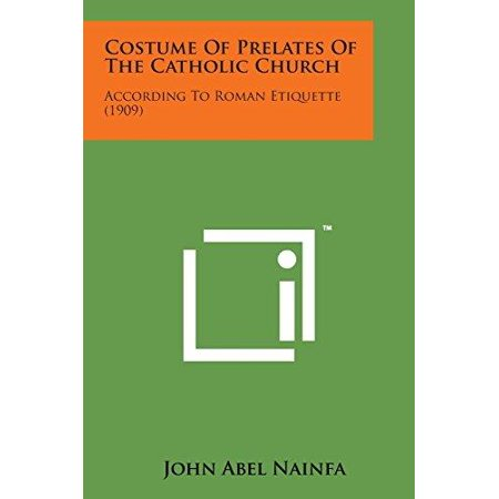 Costume of Prelates of the Catholic Church: According to Roman Etiquette (1909)](Halloween Catholic)