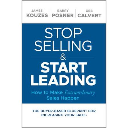 Stop Selling and Start Leading : How to Make Extraordinary Sales