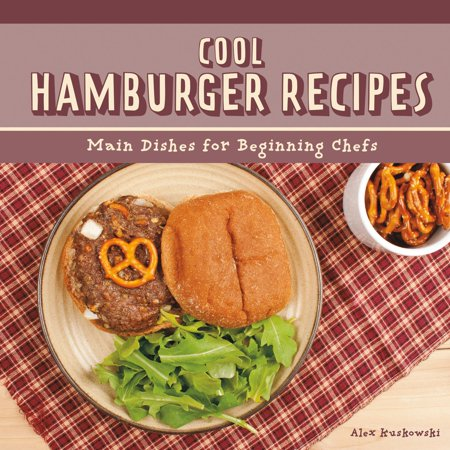 Cool Hamburger Recipes: Main Dishes for Beginning Chefs