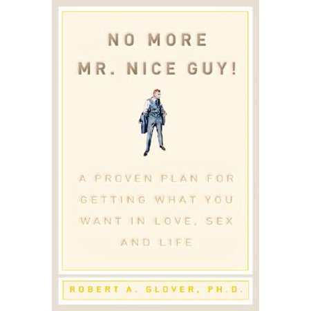 No More Mr Nice Guy : A Proven Plan for Getting What You Want in Love, Sex, and (Workout Plan For Skinny Guys At Home)
