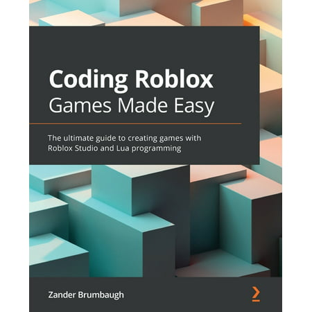 Coding Roblox Games Made Easy: The ultimate guide to creating games with Roblox Studio and Lua Programming (Paperback)