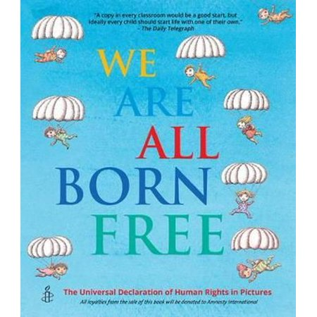 We Are All Born Free : The Universal Declaration of Human Rights in