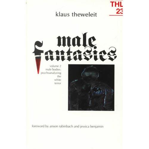 Male Fantasies: Male Bodies : Psychoanalyzing the White Terror