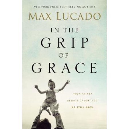In the Grip of Grace (Max Lucado In The Grip Of Grace)