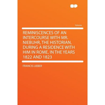 Reminiscences of an Intercourse with Mr. Niebuhr, the Historian, During a Residence with Him in Rome, in the Years 1822 and