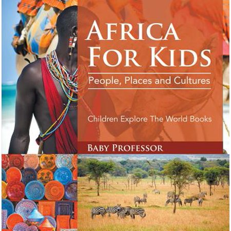 Africa For Kids: People, Places and Cultures - Children Explore The World Books -