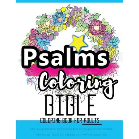 Psalms Coloring Book : An Adult Coloring Book for Your Soul (Colouring the Bible): Faith in Jesus - God Is with You: Bible Verses Worship and (Count Your Blessings Verse In The Bible)