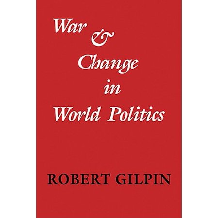War and Change in World Politics (Robert Gilpin War And Change In World Politics)