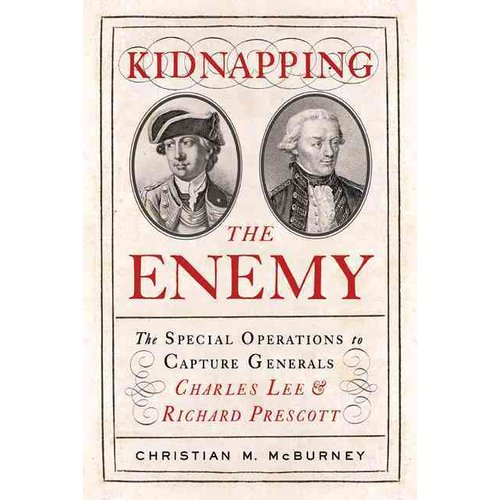 Kidnapping the Enemy: The Special Operations to Capture Generals Charles Lee and Richard Prescott