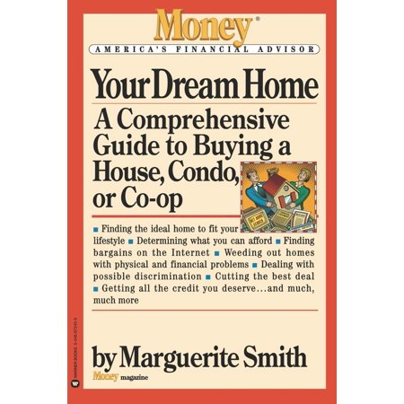 Your Dream Home : A Comprehensive Guide to Buying a House, Condo, or Co-op You've seen it. You want it. But are you really redy to buy it?