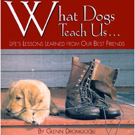 What Dogs Teach Us... : Life's Lessons Learned from Our Best
