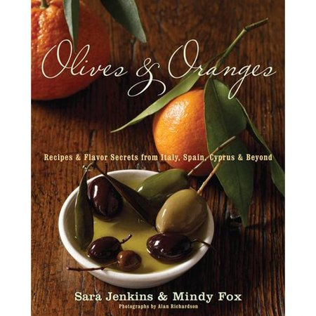 Olives And Oranges  Recipes And Flavor Secrets From Italy  Spain  Cyprus  And Beyond