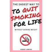 The Easiest Way to Quit Smoking for Life Without Gaining Weight - eBook