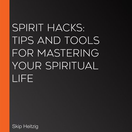 Spirit Hacks: Tips and Tools for Mastering Your Spiritual Life - Audiobook - 10 Life Hack For Halloween
