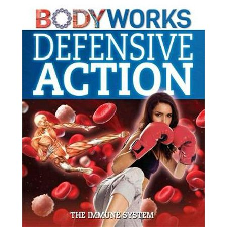 Defensive Action: The immune system (BodyWorks) (Hardcover)